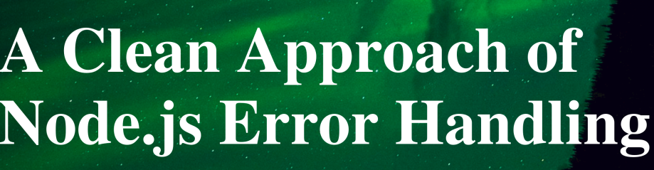 Node.js Error Handling (The Good, The Bad, The Ugly)
