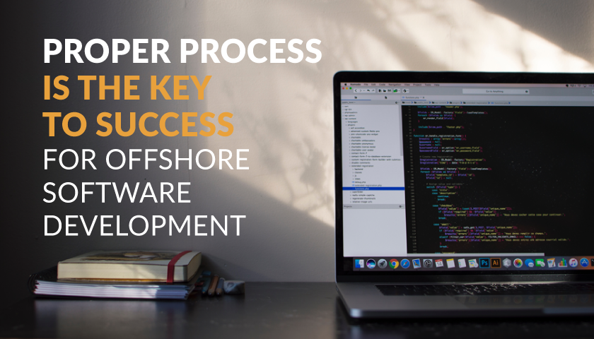 Proper Process is the Key to Success for Offshore Software Development